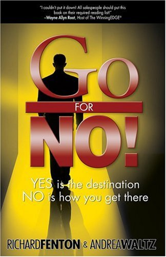 Go for No! Yes is the Destination, No is How You Get There — Richard Fenton, Andrea Waltz