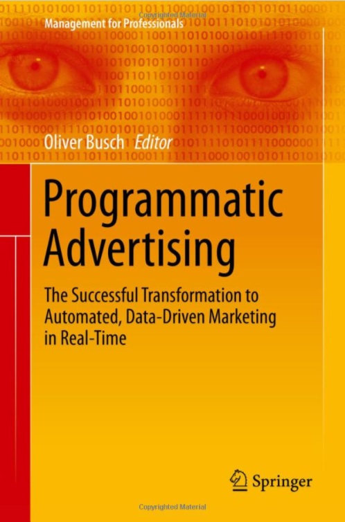 Programmatic Advertising: The Successful Transformation to Automated, Data-Driven Marketing in Real-Time —  Oliver Busch