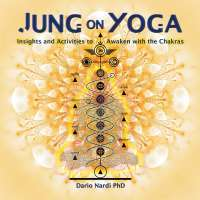 Jung on Yoga: Insights and Activities to Awaken with the Chakras — Dario Nardi