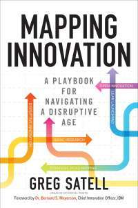 Mapping Innovation: A Playbook for Navigating a Disruptive Age — Greg Satell