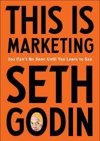 This is Marketing: You Can't Be Seen Until You Learn To See —  Seth Godin
