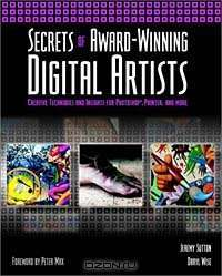 Secrets of Award-Winning Digital Artists: Creative Techniques and Insights for Photoshop, Painter and More — Jeremy  Sutton, Daryl  Wise, Peter  Max